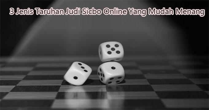 3 Jenis Taruhan Judi Sicbo Online Yang Mudah Menang