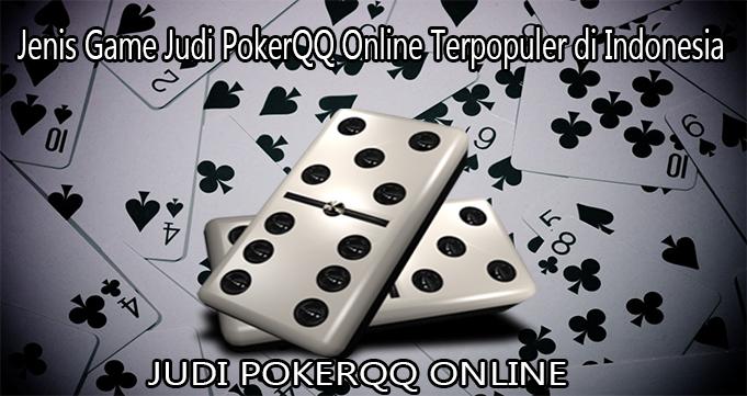Jenis Game Judi PokerQQ Online Terpopuler di Indonesia