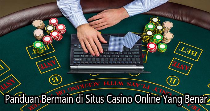 Panduan Bermain di Situs Casino Online Yang Benar