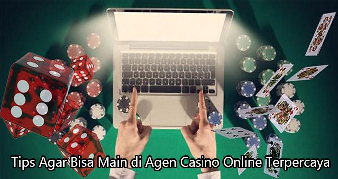Tips Agar Bisa Main di Agen Casino Online Terpercaya