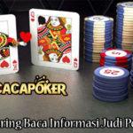 Manfaat Sering Baca Informasi Judi Poker Online