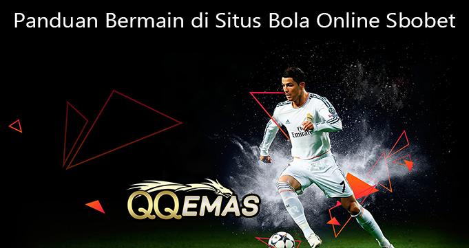 Panduan Bermain di Situs Bola Online Sbobet