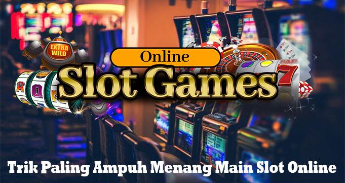 Trik Paling Ampuh Menang Main Slot Online