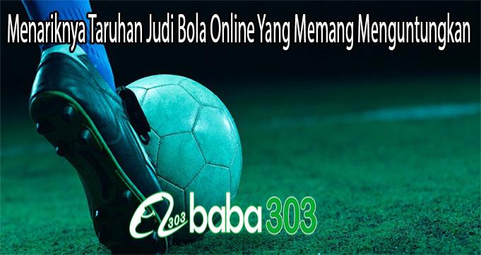 Menariknya Taruhan Judi Bola Online Yang Memang Menguntungkan