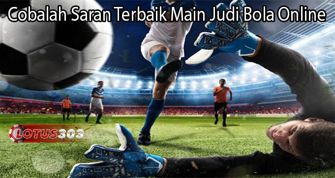 Cobalah Saran Terbaik Main Judi Bola Online