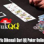 Hal Yang Perlu Dikenali Dari QQ Poker Online Indonesia