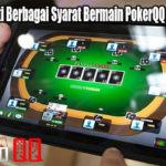 Harus Mengerti Berbagai Syarat Bermain PokerQQ Online Saat Ini
